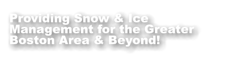 Providing Snow & Ice Management for the Greater Boston Area & Beyond!